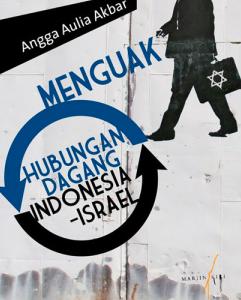 Menguak Hubungan Dagang Indonesia-Israel