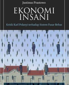 Ekonomi Insani: Kritik Karl Polanyi terhadap Sistem Pasar Bebas